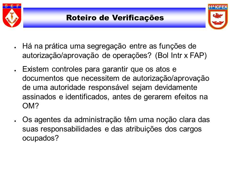 Roteiro de Verificações Há na prática uma segregação entre as funções de autorização/aprovação de operações? (Bol Intr x FAP) Existem controles para g