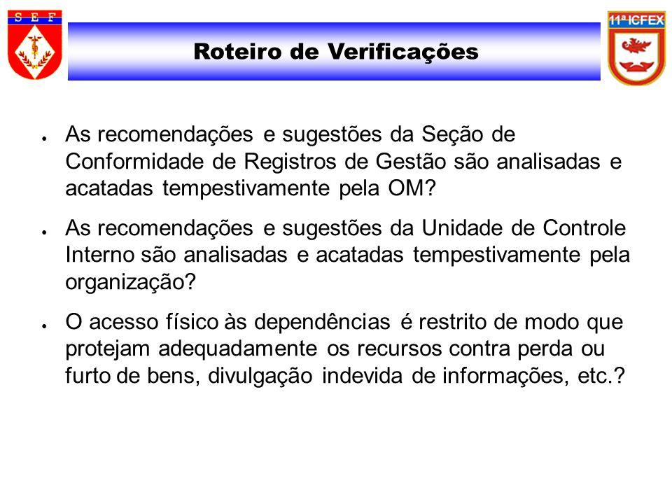 Roteiro de Verificações As recomendações e sugestões da Seção de Conformidade de Registros de Gestão são analisadas e acatadas tempestivamente pela OM