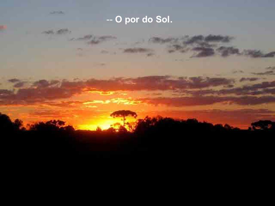 -- O por do Sol.