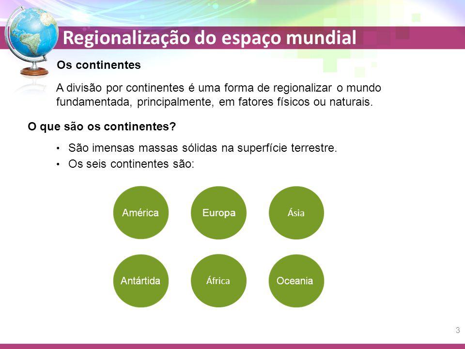 Regionalização do espaço mundial Os continentes A divisão por continentes é uma forma de regionalizar o mundo fundamentada, principalmente, em fatores