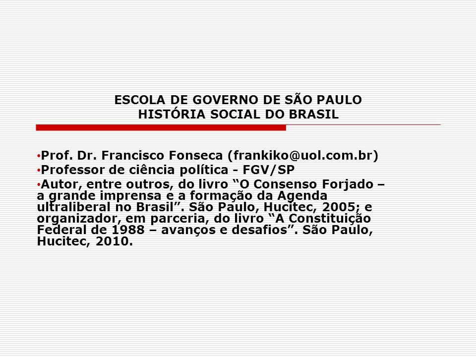 ESCOLA DE GOVERNO DE SÃO PAULO HISTÓRIA SOCIAL DO BRASIL Prof. Dr. Francisco Fonseca (frankiko@uol.com.br) Professor de ciência política - FGV/SP Auto