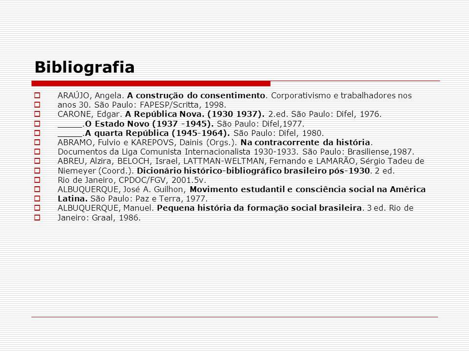 Bibliografia ARAÚJO, Angela. A construção do consentimento. Corporativismo e trabalhadores nos anos 30. São Paulo: FAPESP/Scritta, 1998. CARONE, Edgar
