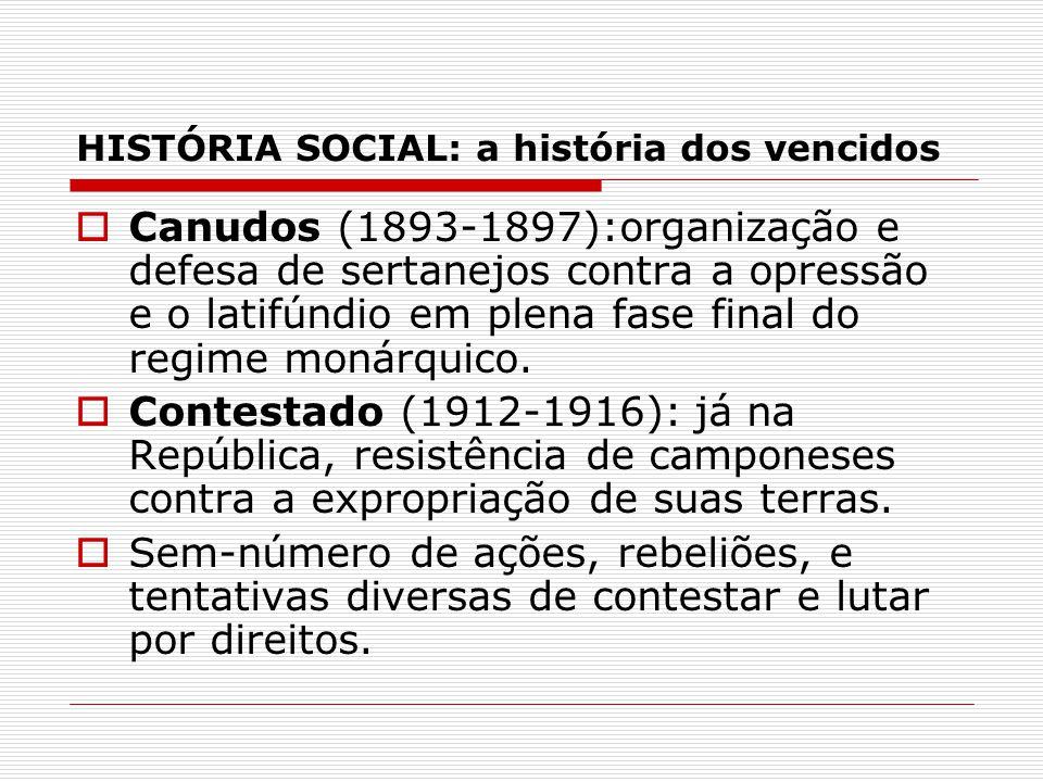 HISTÓRIA SOCIAL: a história dos vencidos Particularmente no período republicano e, mais ainda, a partir da industrialização e urbanização iniciada na Era Vargas, ocorre uma verdadeira explosão de lutas sociais, por vezes revestidas de lutas trabalhistas.