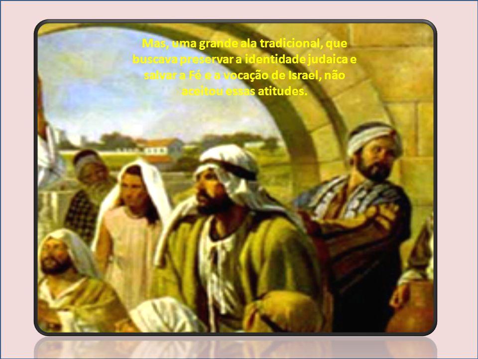 Mas, uma grande ala tradicional, que buscava preservar a identidade judaica e salvar a Fé e a vocação de Israel, não aceitou essas atitudes.