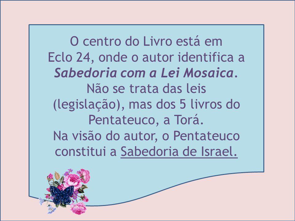 O centro do Livro está em Eclo 24, onde o autor identifica a Sabedoria com a Lei Mosaica.