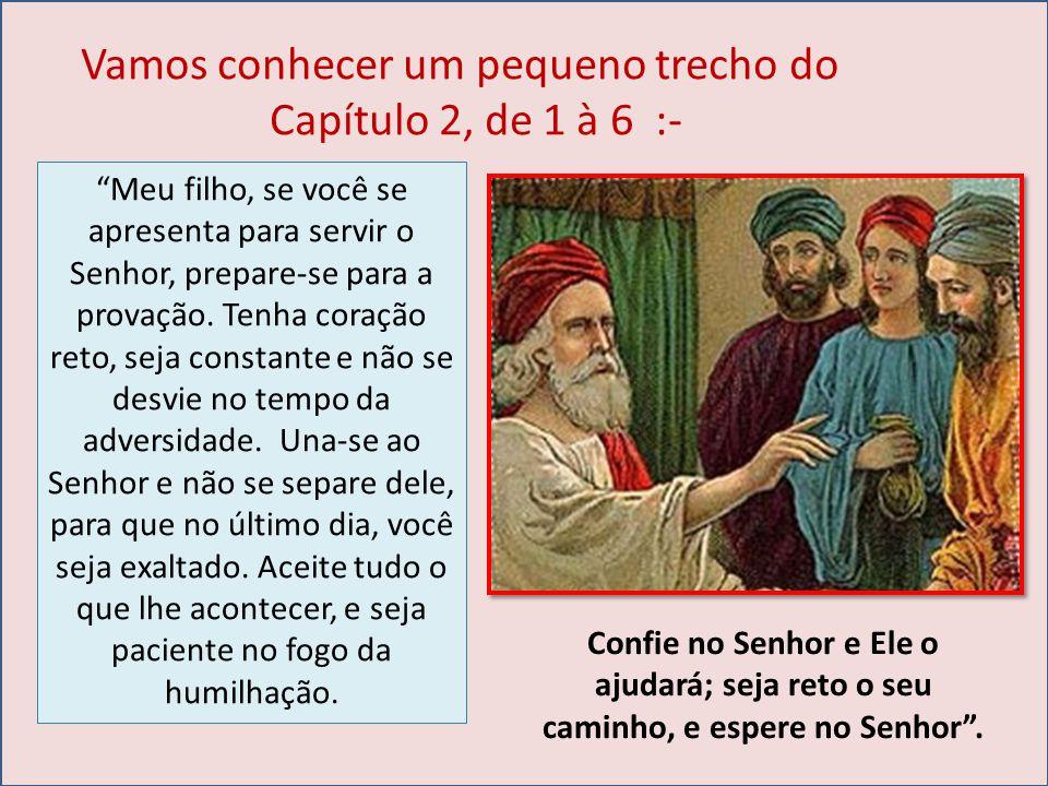 Vamos conhecer um pequeno trecho do Capítulo 2, de 1 à 6 :- Meu filho, se você se apresenta para servir o Senhor, prepare-se para a provação.