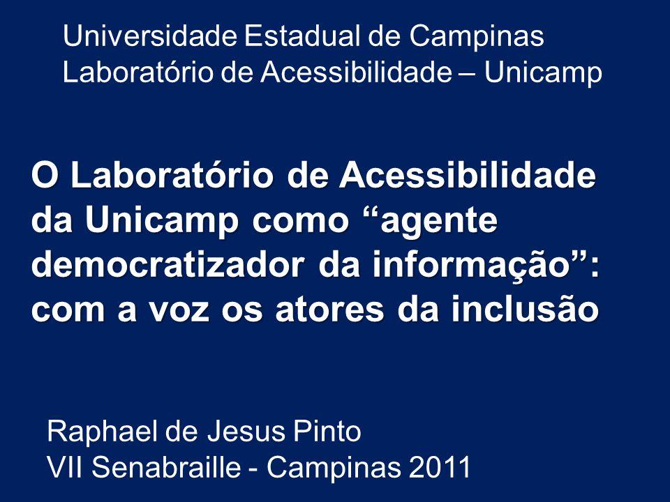 O Laboratório de Acessibilidade da Unicamp como agente democratizador da informação: com a voz os atores da inclusão Raphael de Jesus Pinto VII Senabr