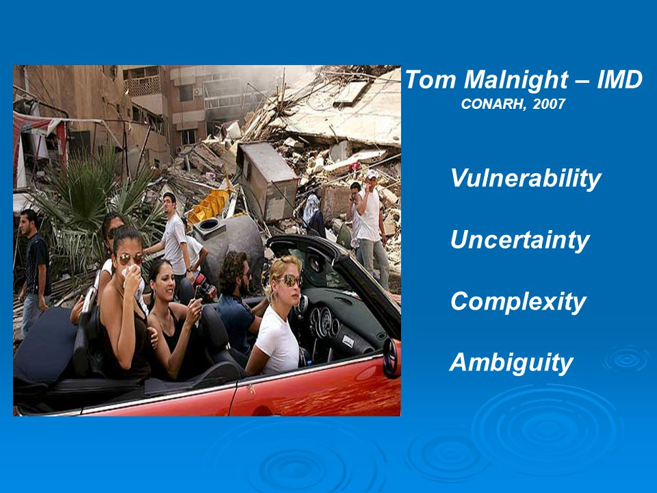 Tom Malnight – IMD CONARH, 2007 Vulnerability Uncertainty Complexity Ambiguity