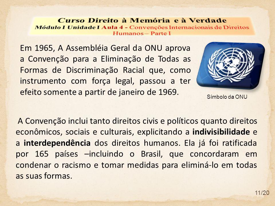 Em 1965, A Assembléia Geral da ONU aprova a Convenção para a Eliminação de Todas as Formas de Discriminação Racial que, como instrumento com força leg