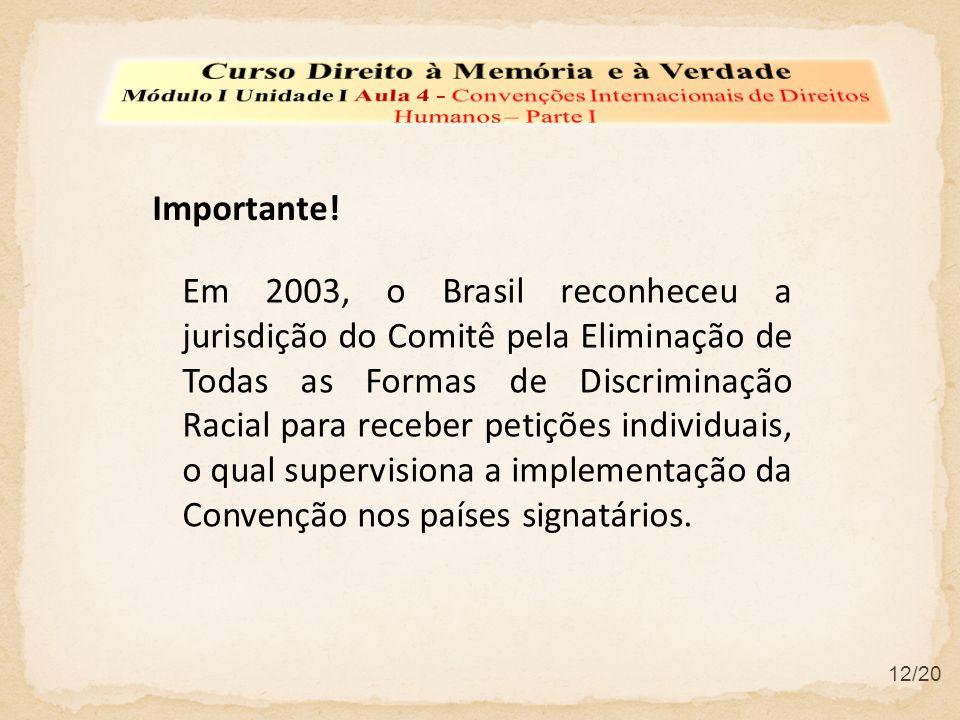 Em 2003, o Brasil reconheceu a jurisdição do Comitê pela Eliminação de Todas as Formas de Discriminação Racial para receber petições individuais, o qu