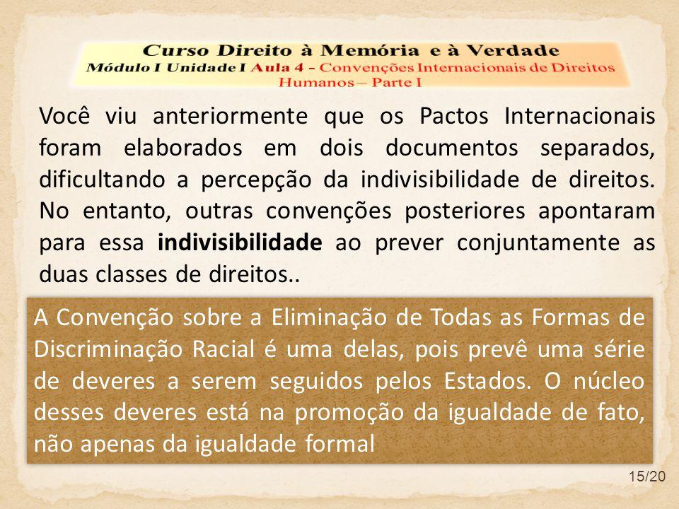 Você viu anteriormente que os Pactos Internacionais foram elaborados em dois documentos separados, dificultando a percepção da indivisibilidade de dir