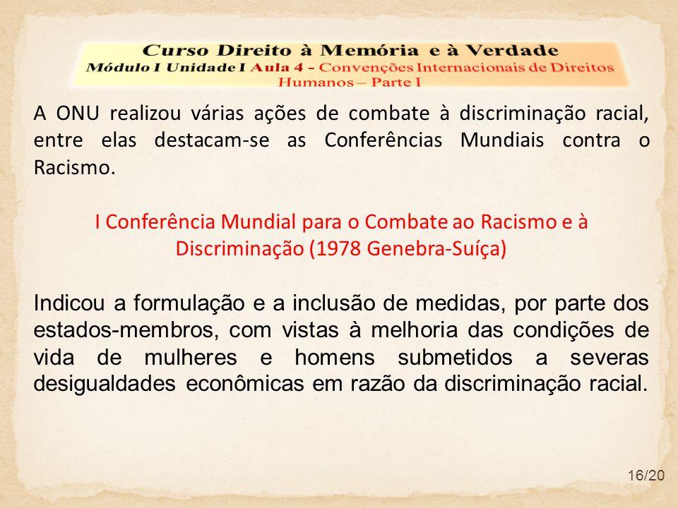 A ONU realizou várias ações de combate à discriminação racial, entre elas destacam-se as Conferências Mundiais contra o Racismo. I Conferência Mundial