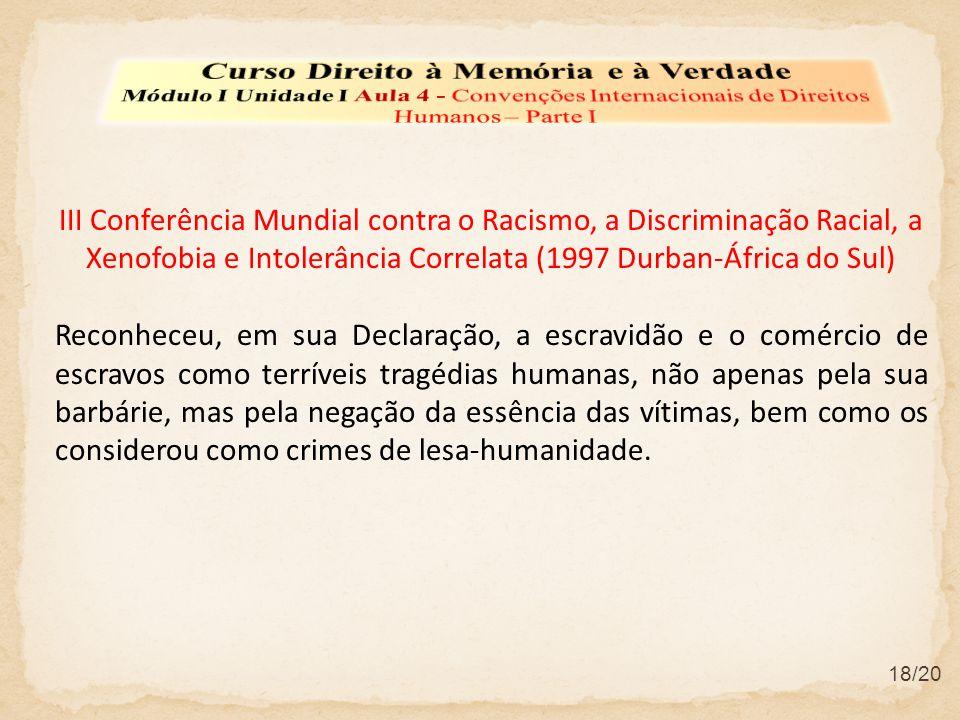 III Conferência Mundial contra o Racismo, a Discriminação Racial, a Xenofobia e Intolerância Correlata (1997 Durban-África do Sul) Reconheceu, em sua