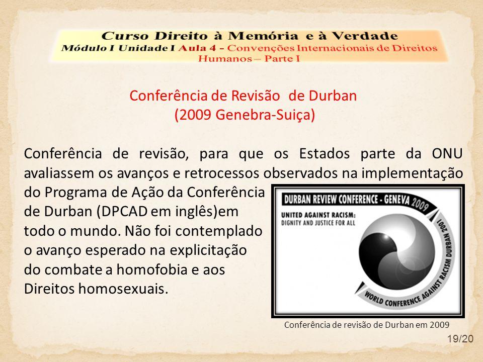 Conferência de Revisão de Durban (2009 Genebra-Suiça) Conferência de revisão, para que os Estados parte da ONU avaliassem os avanços e retrocessos obs
