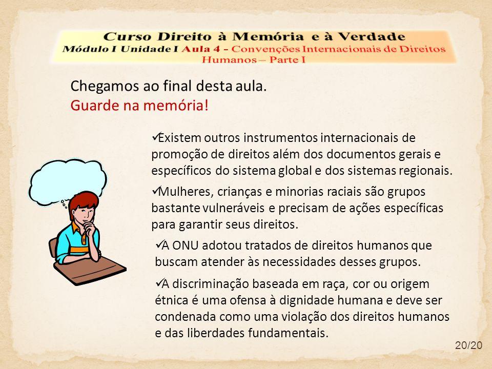 Chegamos ao final desta aula. Guarde na memória! Existem outros instrumentos internacionais de promoção de direitos além dos documentos gerais e espec