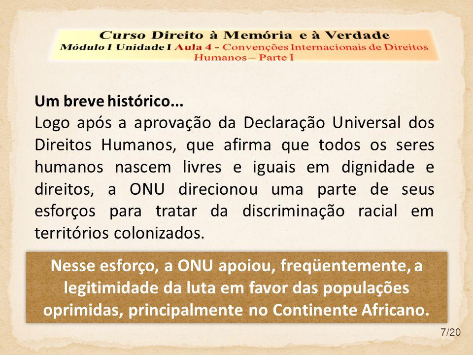 7/20 Um breve histórico... Logo após a aprovação da Declaração Universal dos Direitos Humanos, que afirma que todos os seres humanos nascem livres e i
