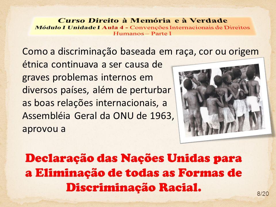 Como a discriminação baseada em raça, cor ou origem étnica continuava a ser causa de graves problemas internos em diversos países, além de perturbar a