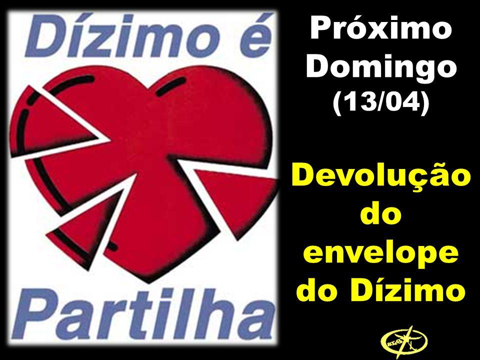 Próximo Domingo (13/04) Devolução do envelope do Dízimo