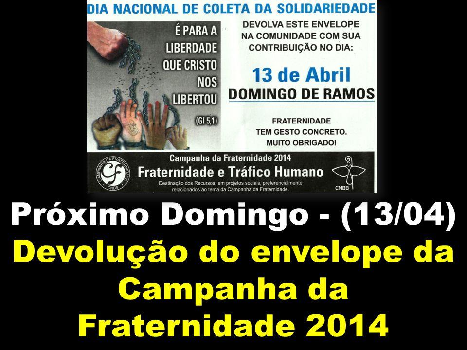 Próximo Domingo - (13/04) Devolução do envelope da Campanha da Fraternidade 2014