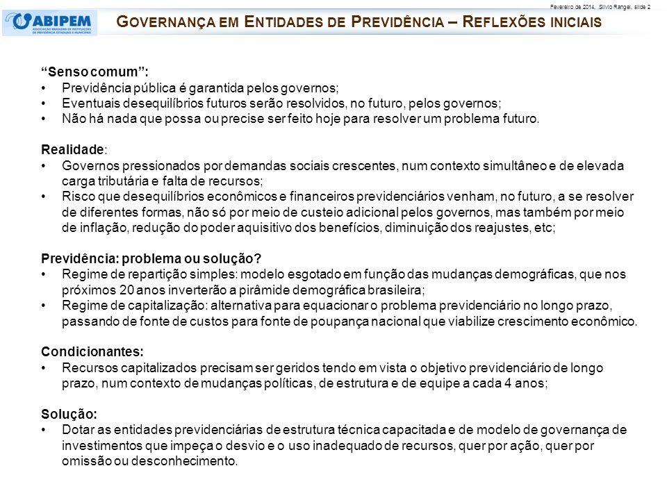 Fevereiro de 2014, Silvio Rangel, slide 2 Senso comum: Previdência pública é garantida pelos governos; Eventuais desequilíbrios futuros serão resolvid