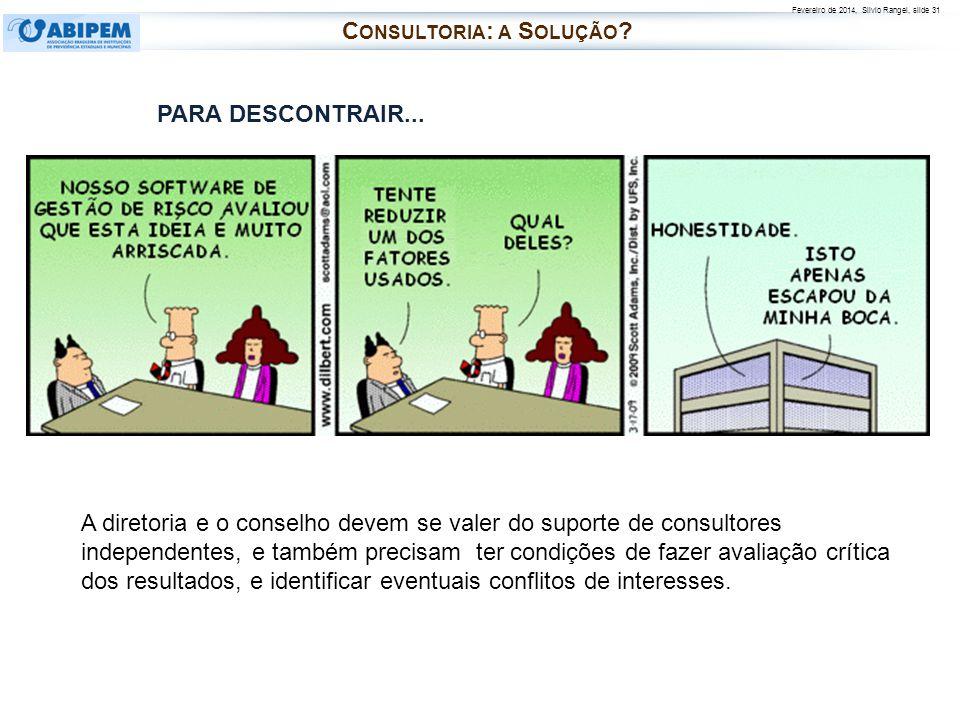 Fevereiro de 2014, Silvio Rangel, slide 31 A diretoria e o conselho devem se valer do suporte de consultores independentes, e também precisam ter cond
