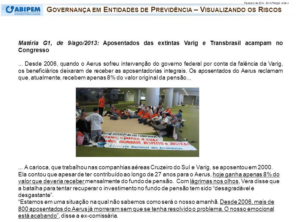 Fevereiro de 2014, Silvio Rangel, slide 4 Matéria G1, de 9/ago/2013: Aposentados das extintas Varig e Transbrasil acampam no Congresso... Desde 2006,