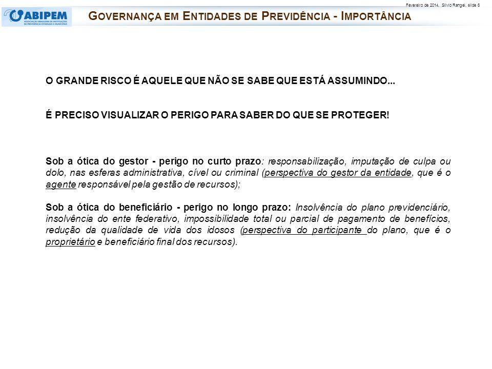 Fevereiro de 2014, Silvio Rangel, slide 6 O GRANDE RISCO É AQUELE QUE NÃO SE SABE QUE ESTÁ ASSUMINDO... É PRECISO VISUALIZAR O PERIGO PARA SABER DO QU