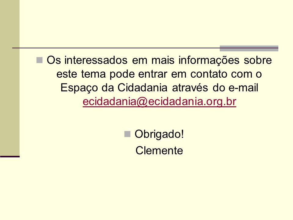 Os interessados em mais informações sobre este tema pode entrar em contato com o Espaço da Cidadania através do e-mail ecidadania@ecidadania.org.br ec