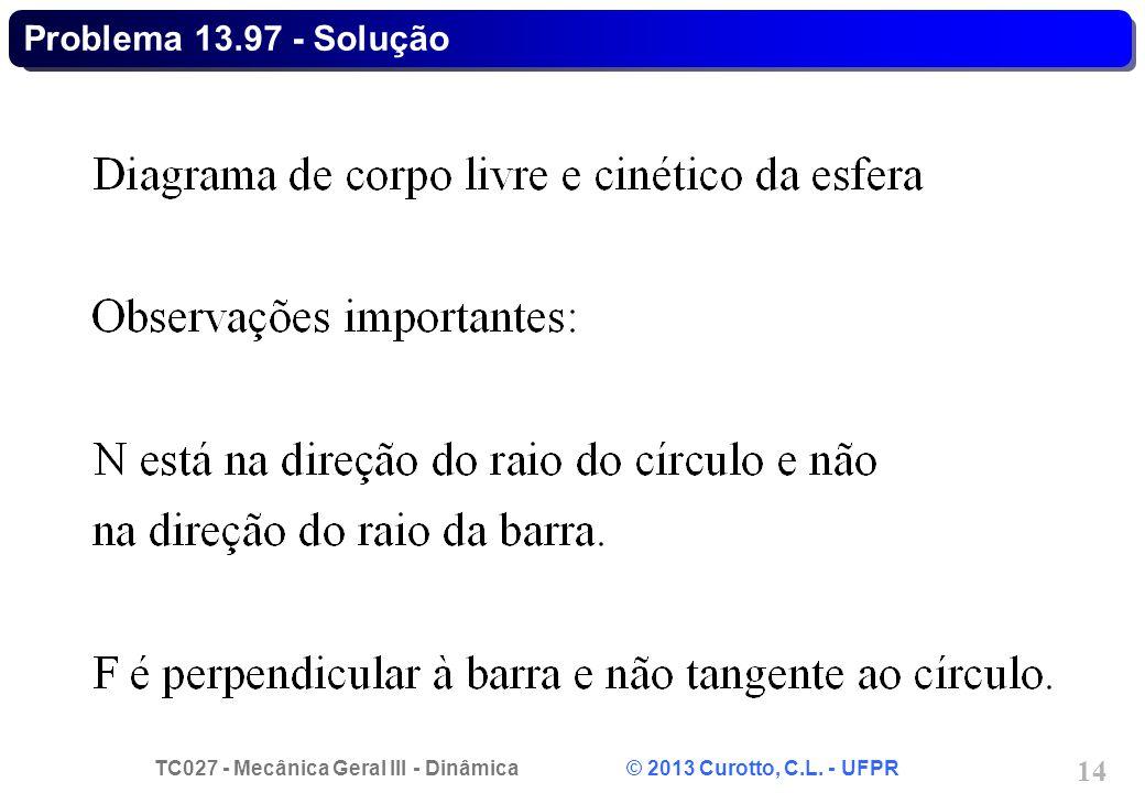 TC027 - Mecânica Geral III - Dinâmica © 2013 Curotto, C.L. - UFPR 14 Problema 13.97 - Solução