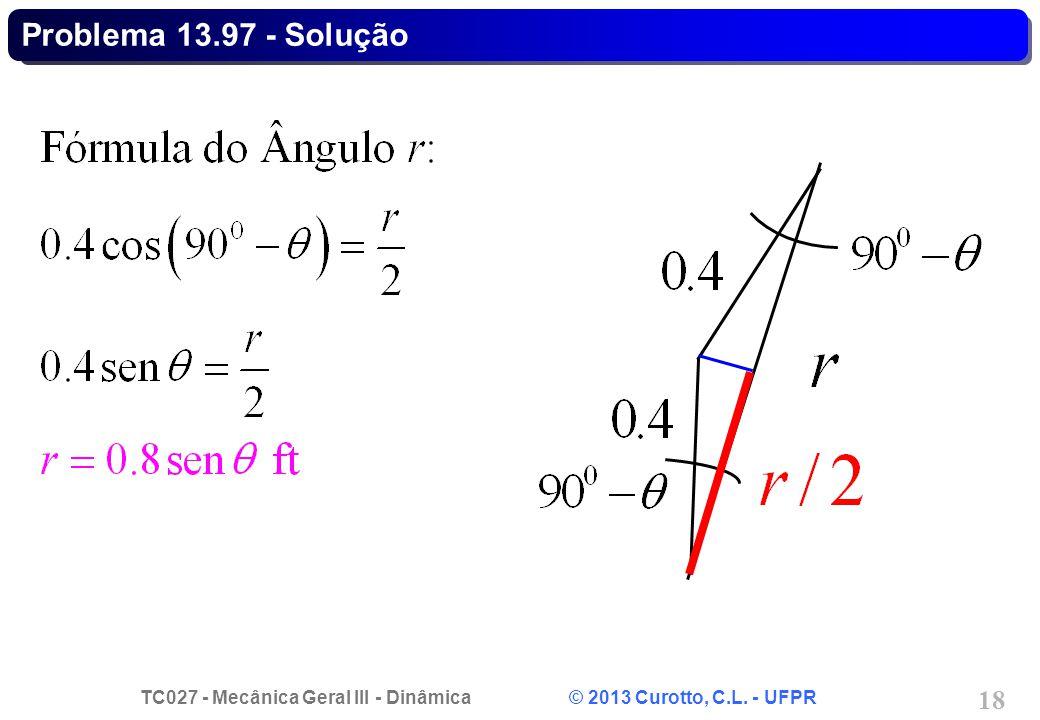 TC027 - Mecânica Geral III - Dinâmica © 2013 Curotto, C.L. - UFPR 18 Problema 13.97 - Solução