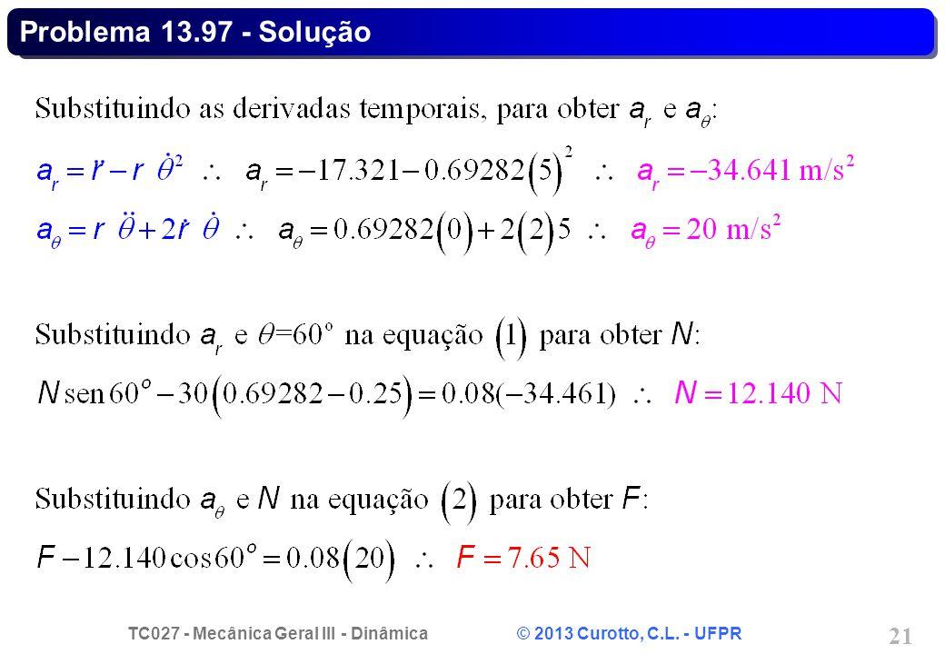 TC027 - Mecânica Geral III - Dinâmica © 2013 Curotto, C.L. - UFPR 21 Problema 13.97 - Solução