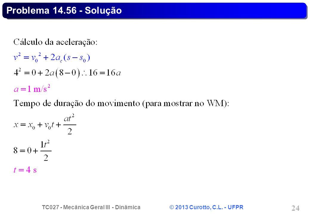 TC027 - Mecânica Geral III - Dinâmica © 2013 Curotto, C.L. - UFPR 24 Problema 14.56 - Solução