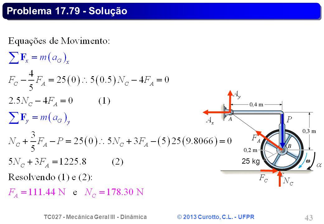 TC027 - Mecânica Geral III - Dinâmica © 2013 Curotto, C.L. - UFPR 43 Problema 17.79 - Solução 25 kg
