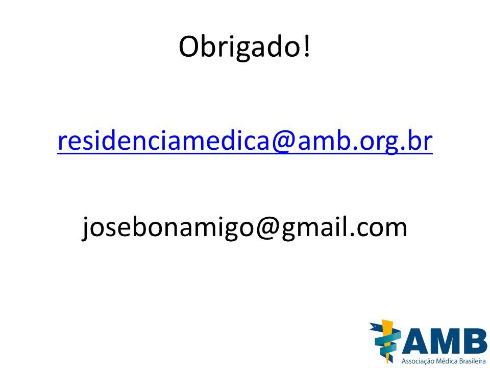 Obrigado! residenciamedica@amb.org.br josebonamigo@gmail.com