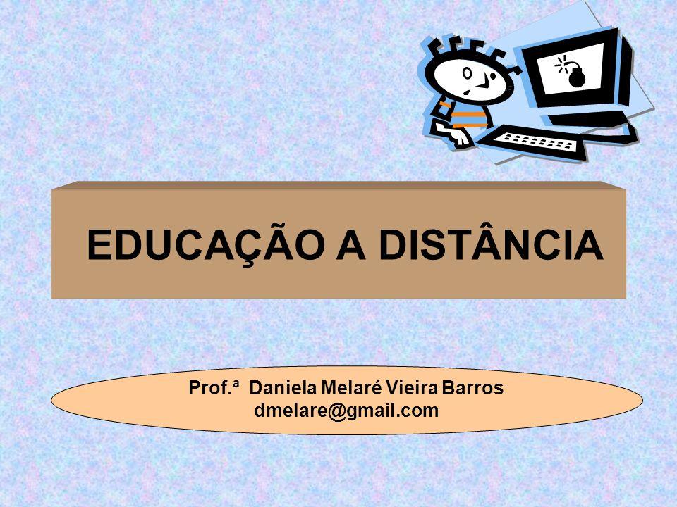 EDUCAÇÃO A DISTÂNCIA Prof.ª Daniela Melaré Vieira Barros dmelare@gmail.com