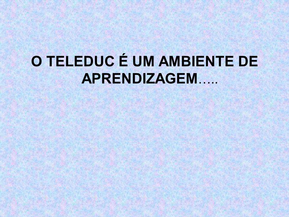O TELEDUC É UM AMBIENTE DE APRENDIZAGEM …..