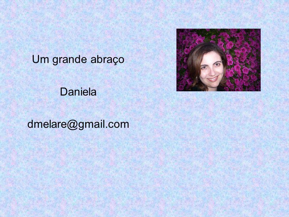 Um grande abraço Daniela dmelare@gmail.com