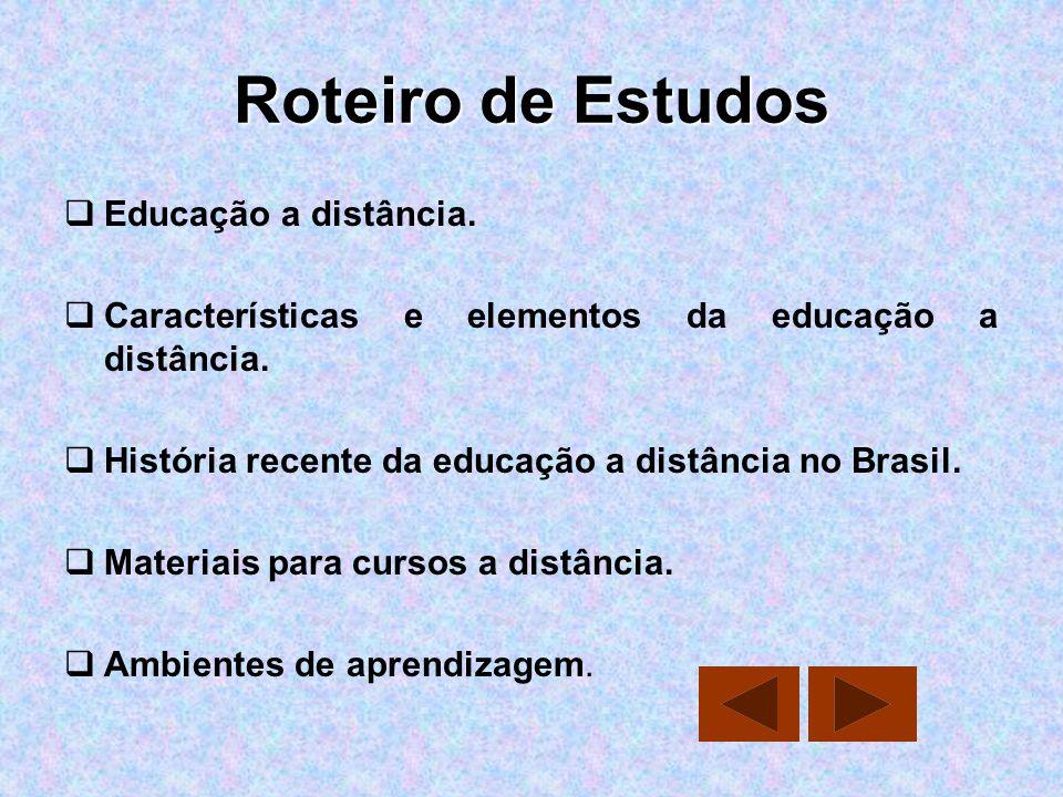 Roteiro de Estudos Educação a distância. Características e elementos da educação a distância. História recente da educação a distância no Brasil. Mate