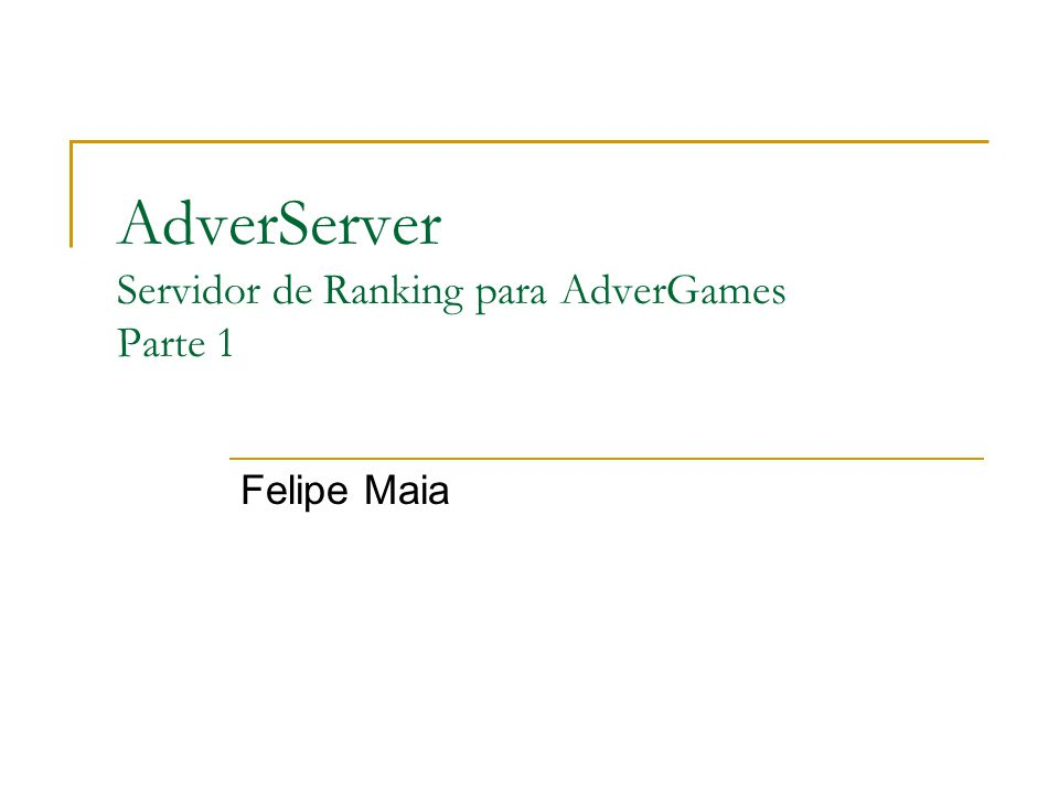AdverServer Servidor de Ranking para AdverGames Parte 1 Felipe Maia