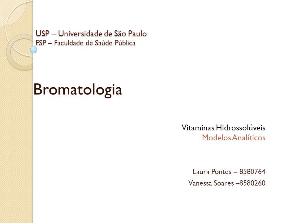 USP – Universidade de São Paulo FSP – Faculdade de Saúde Pública Bromatologia Vitaminas Hidrossolúveis Modelos Analíticos Laura Pontes – 8580764 Vanes