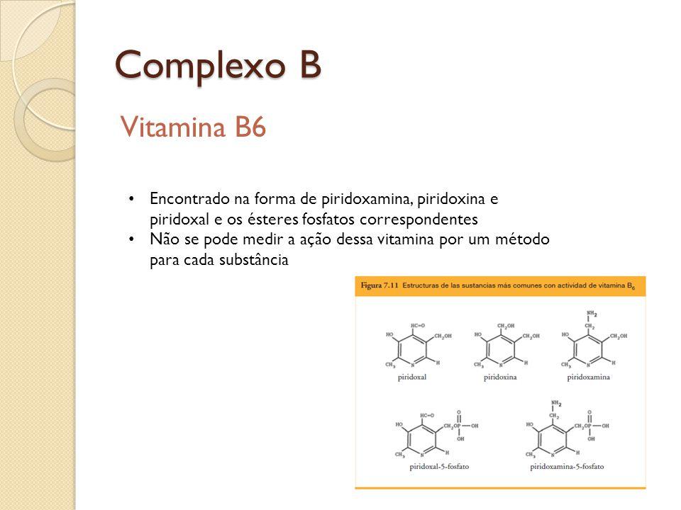 Complexo B Vitamina B6 Encontrado na forma de piridoxamina, piridoxina e piridoxal e os ésteres fosfatos correspondentes Não se pode medir a ação dess