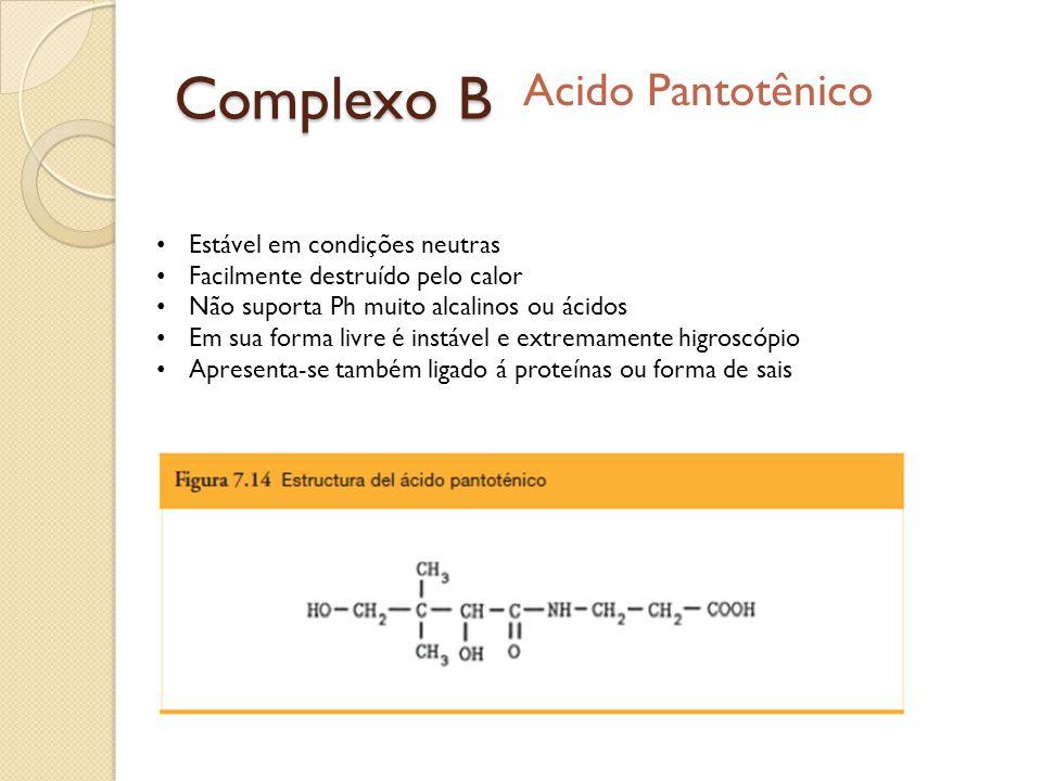 Complexo B Acido Pantotênico Estável em condições neutras Facilmente destruído pelo calor Não suporta Ph muito alcalinos ou ácidos Em sua forma livre