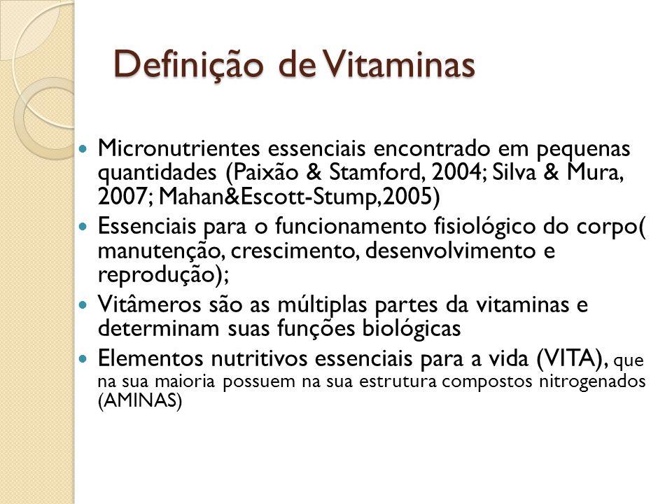 Definição de Vitaminas Micronutrientes essenciais encontrado em pequenas quantidades (Paixão & Stamford, 2004; Silva & Mura, 2007; Mahan&Escott-Stump,