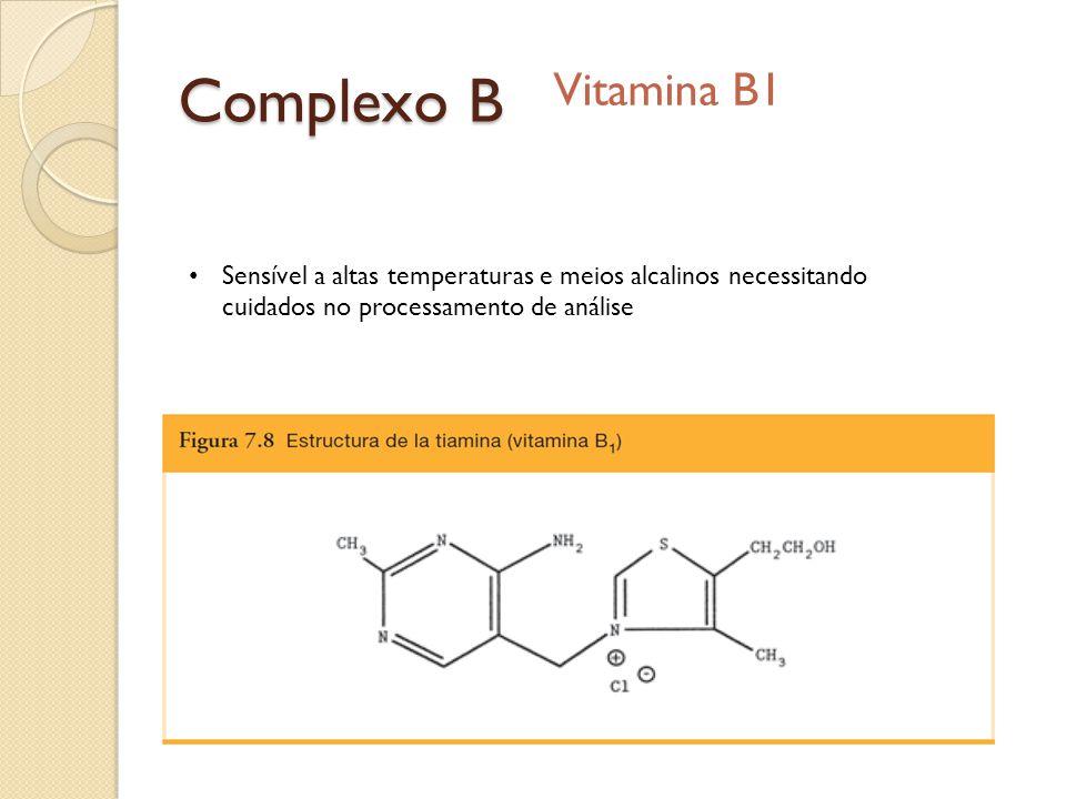 Complexo B Vitamina B1 Sensível a altas temperaturas e meios alcalinos necessitando cuidados no processamento de análise