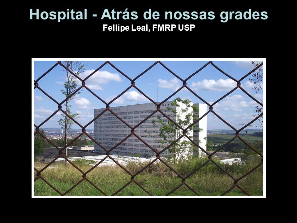 Hospital - Atrás de nossas grades Fellipe Leal, FMRP USP