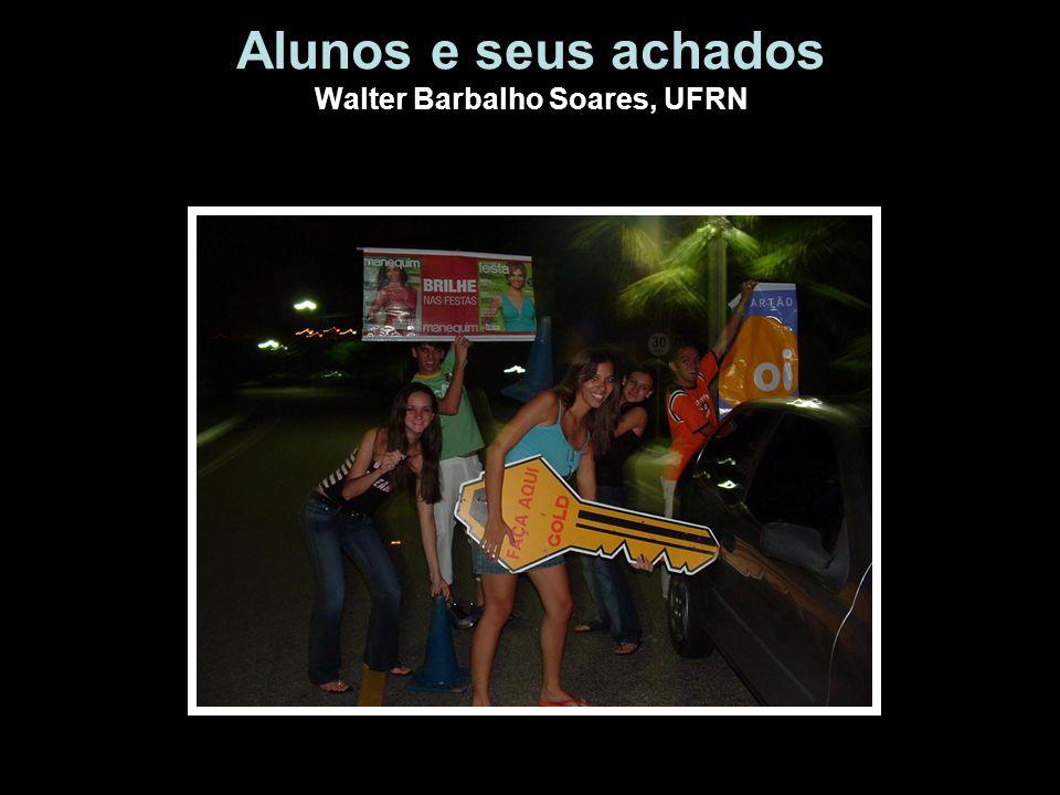 Alunos e seus achados Walter Barbalho Soares, UFRN