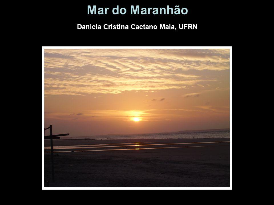 Mar do Maranhão Daniela Cristina Caetano Maia, UFRN