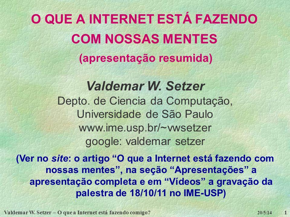 Valdemar W. Setzer – O que a Internet está fazendo comigo?1 20/5/14 O QUE A INTERNET ESTÁ FAZENDO COM NOSSAS MENTES (apresentação resumida) Valdemar W