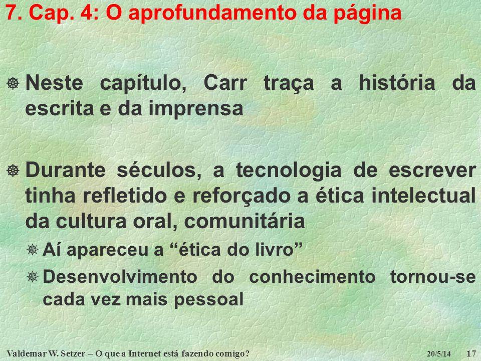 Valdemar W. Setzer – O que a Internet está fazendo comigo?17 20/5/14 7. Cap. 4: O aprofundamento da página Neste capítulo, Carr traça a história da es