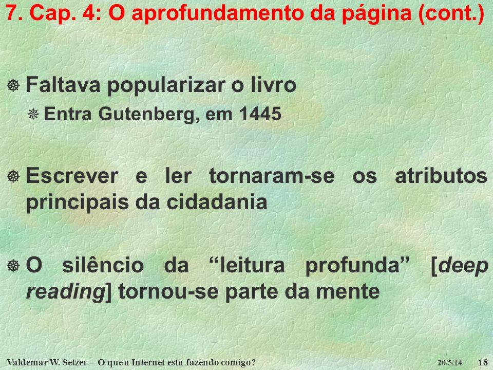 Valdemar W. Setzer – O que a Internet está fazendo comigo?18 20/5/14 7. Cap. 4: O aprofundamento da página (cont.) Faltava popularizar o livro Entra G